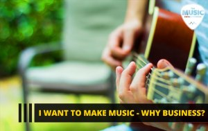 096 – I Want to Make Music – Why Business?
