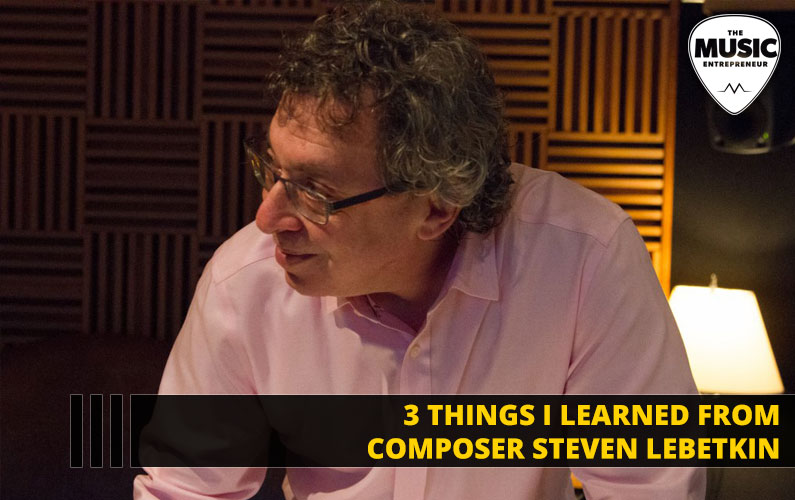 3 Things I Learned from Composer Steven Lebetkin