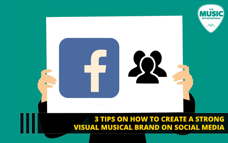 3 Tips on How to Create a Strong Visual Musical Brand on Social Media