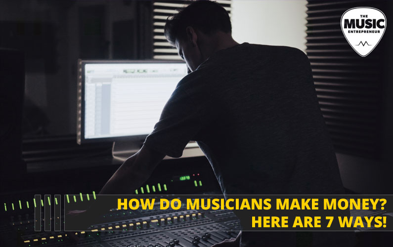 How Do Musicians Make Money? Here Are 7 Ways!