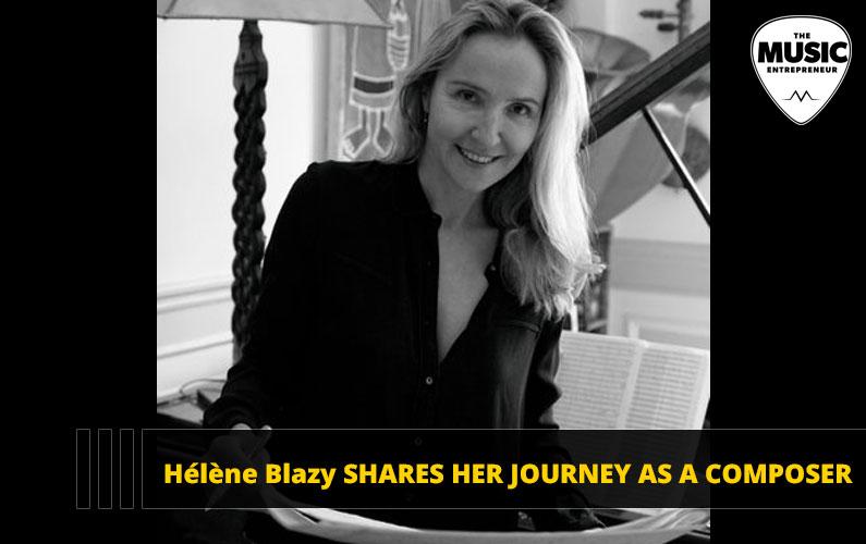 Hélène Blazy Shares Her Journey As A Composer
