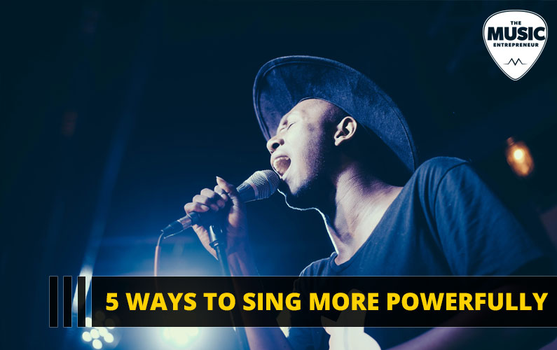 5 Ways to Sing More Powerfully