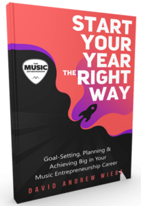 Start Your Year the Right Way: Goal-Setting, Planning & Achieving Big in Your Music Entrepreneurship Career