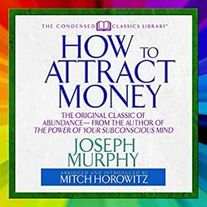 How to Attract Money: The Original Classic of Abundance