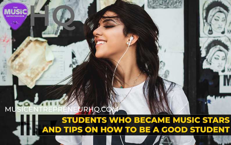 Students Who Became Music Stars and Tips on How to be a Good Student