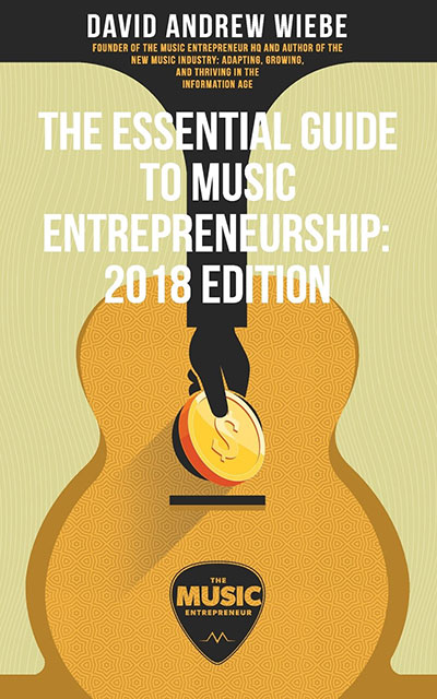 The Essential Guide to Music Entrepreneurship by David Andrew Wiebe