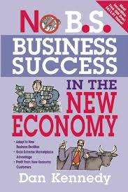 No B.S. Business Success In The New Economy by Dan S. Kennedy