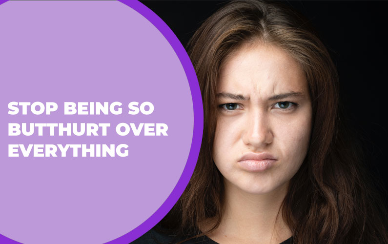 216 – Stop Being so ButtHurt Over Everything