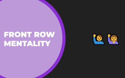 Tapping into the Power of Front Row Mentality