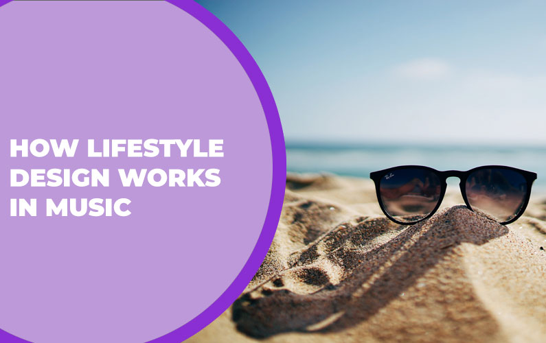 How Lifestyle Design Works in Music