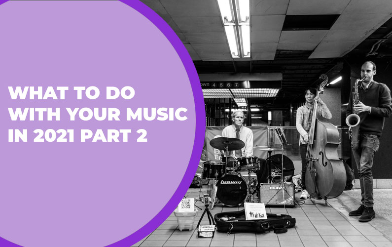 220 – What to do with Your Music in 2021 Part 2
