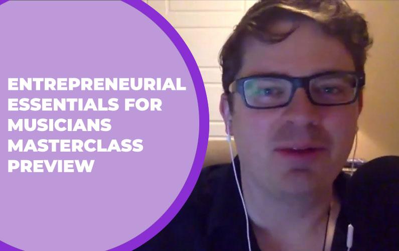 223 – Entrepreneurial Essentials for Musicians Masterclass Preview