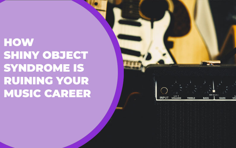 How Shiny Object Syndrome is Ruining Your Music Career