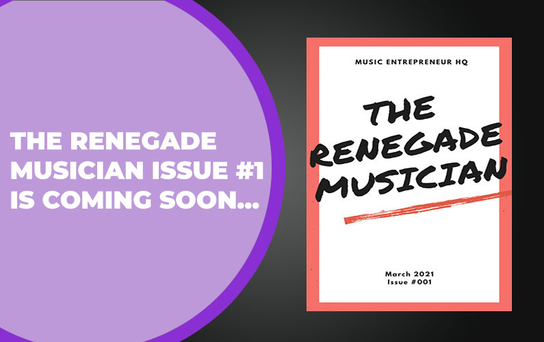 The Renegade Musician Issue #1 is Coming Soon…