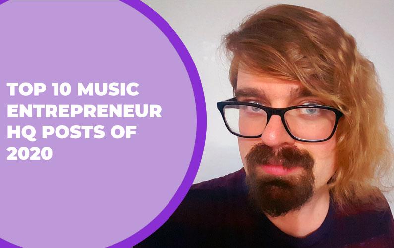 228 – Top 10 Music Entrepreneur HQ Posts of 2020