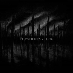 FLOWER IN MY LUNG – Flower in my Lung
