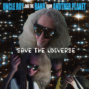 UNCLE ROY AND THE BAND FROM ANOTHER PLANET – Save the universe
