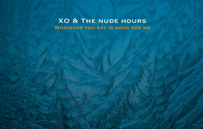XO & THE NUDE HOURS – Whatever you say is good for me