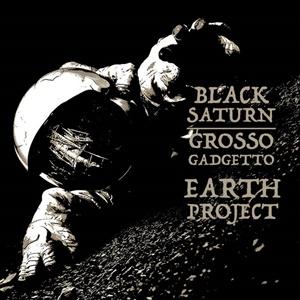 BLACK SATURN & GROSSO GADGETTO – Earth Project