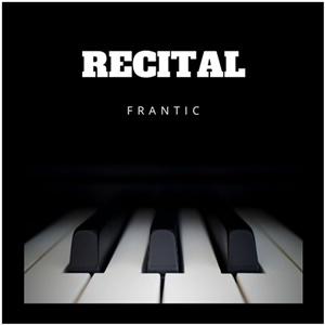 FRANTIC – Recital