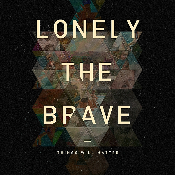 Lonely The Brave, things will matter record