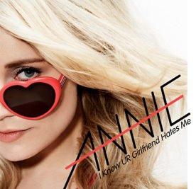 Annie - I Know Ur Girlfriend Hates Me