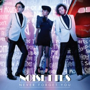 Noisettes - Never Forget You
