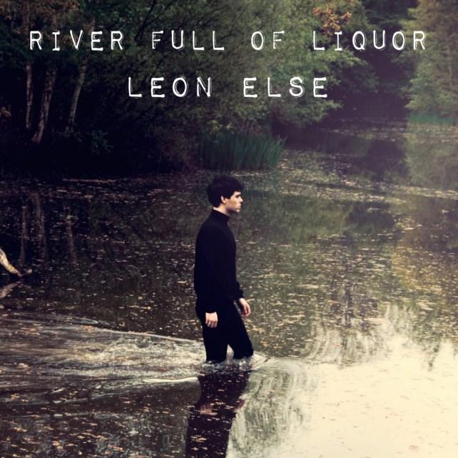 Leon Else - River Full Of Liquor
