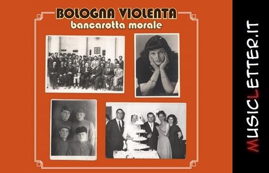 Bancarotta morale: in streaming il sesto album di Bologna Violenta