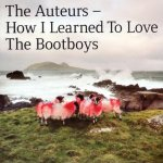 The Auteurs – How I Learned To Love The Bootboys