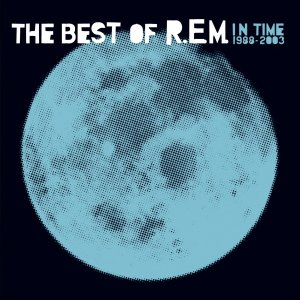 R.E.M. - In Time: The Best Of 1988-2003