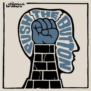 The Chemical Brothers - Push The Button