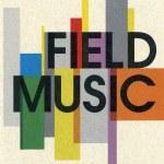 Field Music – Field Music