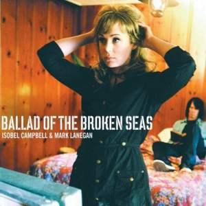 Isobel Campbell & Mark Lanegan - Ballad Of The Broken Seas
