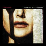 John Foxx and Louis Gordon – From Trash