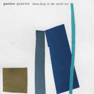 Portico Quartet – Knee Deep In The North Sea