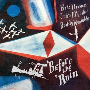 Kris Drever/John McCusker/Roddy Woomble - Before The Ruin