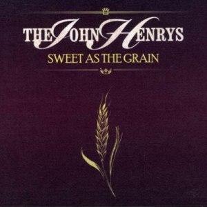 The John Henrys - Sweet As The Grain