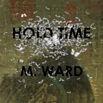 M Ward – Hold Time