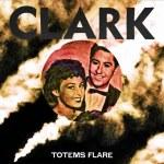 Clark – Totems Flare