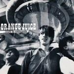 Spotlight: Orange Juice – Coals To Newcastle