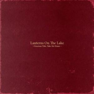 Lanterns On The Lake - Gracious Tide, Take Me Home