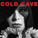 Cold Cave – Cherish The Light Years