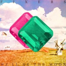 Fixers - Well Be The Moon