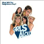 Girls Aloud – What Will The Neighbours Say?