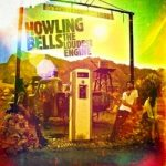Howling Bells – The Loudest Engine