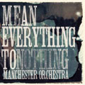 Manchester Orchestra – Mean Everything To Nothing