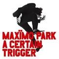 Maxïmo Park – A Certain Trigger