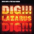 Nick Cave & The Bad Seeds – DIG!!! LAZARUS DIG!!!