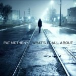 Pat Metheny – What's It All About